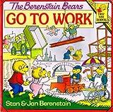 Berenstain, Stan: The Berenstain Bears Go to Work