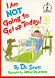 Seuss, Dr.: I Am Not Going to Get up Today!