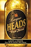 Brent, Paul: Lager Heads: Labatt and Molson Face off for Canada's Beer Money