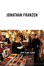 How To Be Alone, Essays by Jonathan Franzen