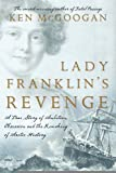 McGoogan, Kenneth: Lady Franklin's Revenge: A True Story of Ambition, Obsession, and the Remaking of Arctic History