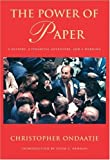 Ondaatje, Christopher: The Power of Paper: A History, a Financial Adventure and a Warning