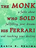 Sharma, Robin S.: The Monk Who Sold His Ferrari: A Fable about Fulfilling Your Dreams and Reaching Your Destiny