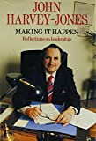 Harvey-Jones, John: Making It Happen: Reflections On Leadership