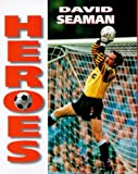 Dodd, Philip.: HEROES: DAVID SEAMAN.