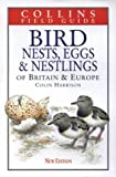 Harrison, Colin: Bird Nests, Eggs and Nestlings of Britain & Europe: With North Africa and the Middle East (Collins Field Guide)