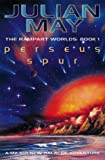 JULIAN MAY: Perseus Spur (Rampart Worlds)
