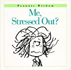 Me, Stressed Out? (Peanuts Wisdom) by…