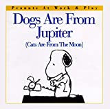 Schulz, Charles M.: Dogs Are from Jupiter (Cats Are from the Moon) (Peanuts at Work & Play)