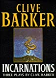 BARKER, CLIVE: INCARNATIONS: 3 Plays by Clive Barker