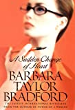 BARBARA TAYLOR BRADFORD: A Sudden Change of Heart