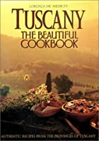 Tuscany: The Beautiful Cookbook by Lorenza…
