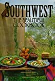 Armstrong, E. Jane: Southwest the Beautiful Cookbook: Recipes from America's Southwest