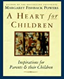 Powers, Margaret Fishback: A Heart for Children: Inspirations for Parents & Their Children