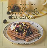Stacey, Jane: The Best of Waffles and Pancakes: A Cookbook