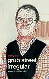 Lewis, Jeremy: Grub Street Irregular: Scenes from Literary Life