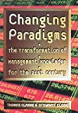 Clarke, Thomas: Changing Paradigms: The Transformation of Management Knowledge for the 21st Century