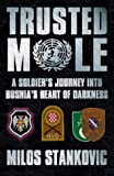 Stankovic, Milos: Trusted Mole: A Soldier's Journey into Bosnia's Heart of Darkness