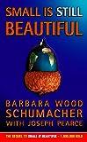 Schumacher, Barbara Wood: Small Is Still Beautiful