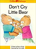 Minns, Hilary: Don't Cry Little Bear (Collins Pathways)