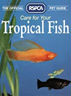 Care for Your Tropical Fish (RSPCA Pet…