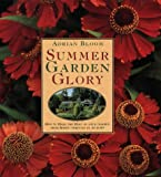 Bloom, Adrian: Summer Garden Glory: How to Make the Most of Your Garden from Spring Through to Autumn
