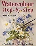 Harrison, Hazel: Watercolour Step-by-step