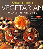 Elliot, Rose: Rose Elliot's Vegetarian Meals in Minutes: Over 200 Delicious Dishes in Minutes