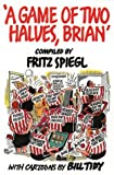 Spiegl, Fritz: A Game of Two Halves, Brian