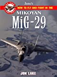 Lake, Jon: Jane&#39;s How to Fly and Fight in the Mikoyan Mig-29 Fulcrum: At the Controls