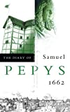 Pepys, Samuel: The Diary of Samuel Pepys: 1662