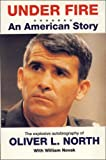 Oliver North: Under Fire: An American Story - The Explosive Autobiography Of Oliver North