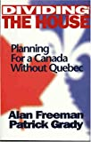 Freeman, Alan: Dividing the House: Planning for a Canada without Quebec