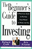 Croft, Richard: The Beginner's Guide to Investing: A Practical Guide to Putting Your Money to Work for You