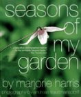 Harris, Marjorie: Seasons of My Garden