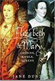 Dunn, Jane: Elizabeth and Mary: Cousins, Rivals, Queens