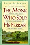Sharma, Robin S.: The Monk Who Sold His Ferrari : A Spiritual Fable about Fulfilling Your Dreams and Reaching Your Destiny