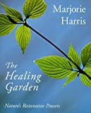Harris, Marjorie: The Healing Garden: Nature's Restorative Powers