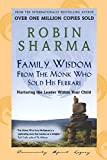 Sharma, Robin S.: Family Wisdom from the Monk Who Sold His Ferrari: Nurturing the Leader Within Your Child