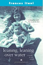 Leaning, leaning over water: A novel in ten…