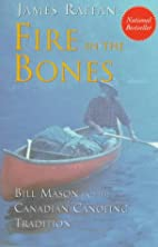 Fire in the Bones: Bill Mason and the…