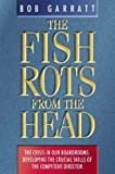 Garratt, Bob: The Fish Rots from the Head: The Crisis in Our Boardrooms  Developing the Crucial Skills of the Competent Director