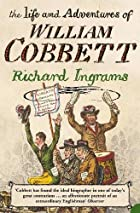 The Life and Adventures of William Cobbett…