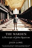 Lowe, John: The Warden: A Portrait of John Sparrow