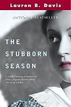The Stubborn Season by Lauren B. Davis