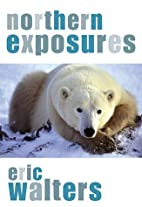 Northern Exposures by Eric Walters