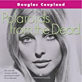 Douglas Coupland: Polaroids From The Dead Perennial Reissue