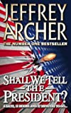 JEFFREY ARCHER: Shall We Tell the President?