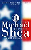 Michael Shea: The British Ambassador