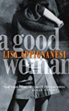 A Good Woman by Lisa Appignanesi